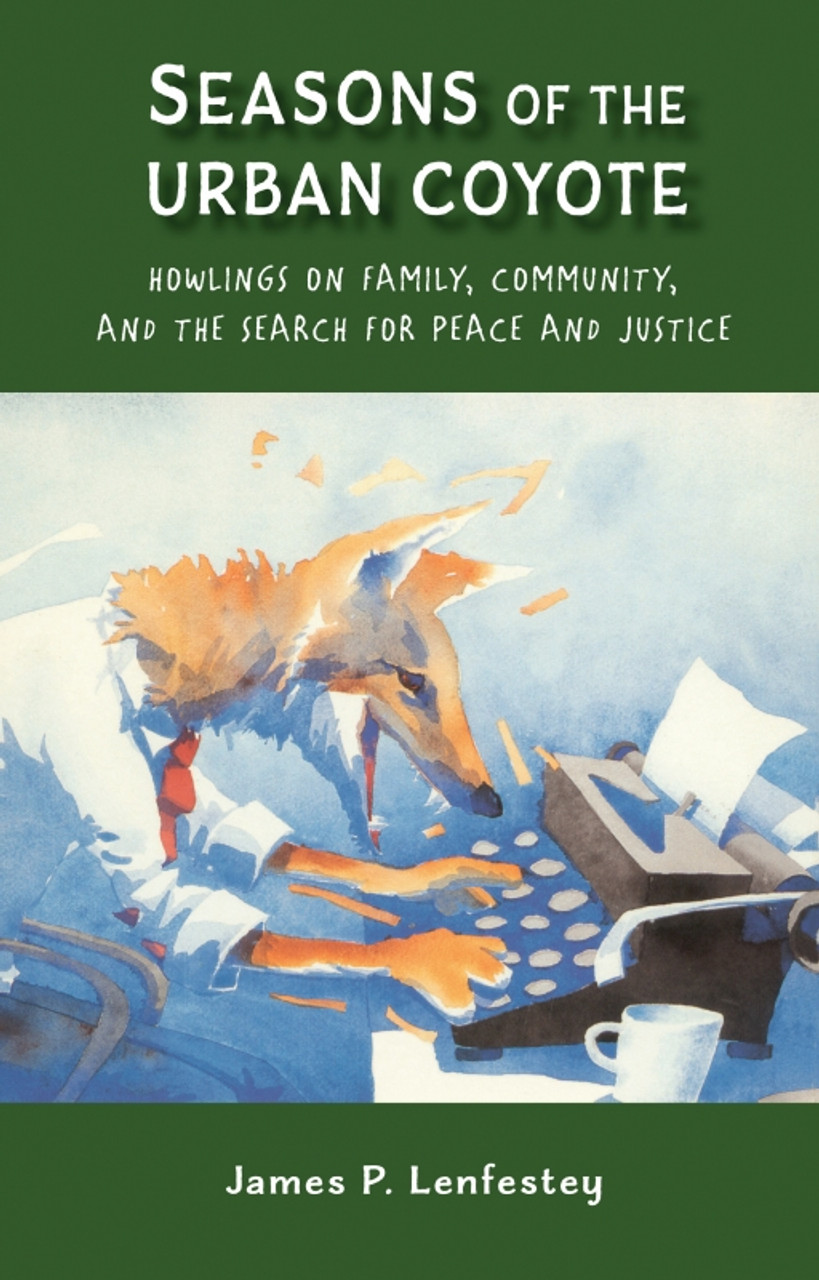 Seasons of the Urban Coyote: Howlings on Family, Community and the Search for Peace and Justice