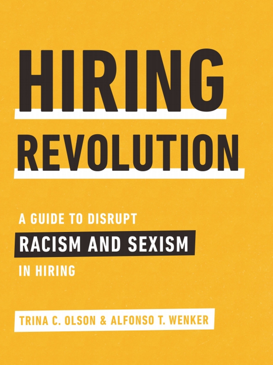 Hiring Revolution: A Guide to Disrupt Racism and Sexism in Hiring