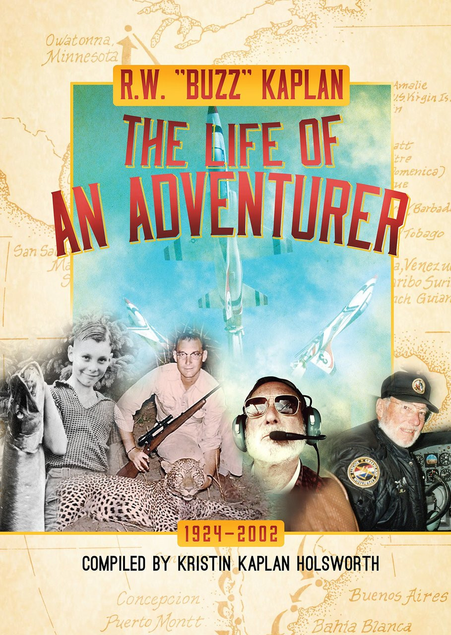 R.W. ''Buzz'' Kaplan: The Life of an Adventurer