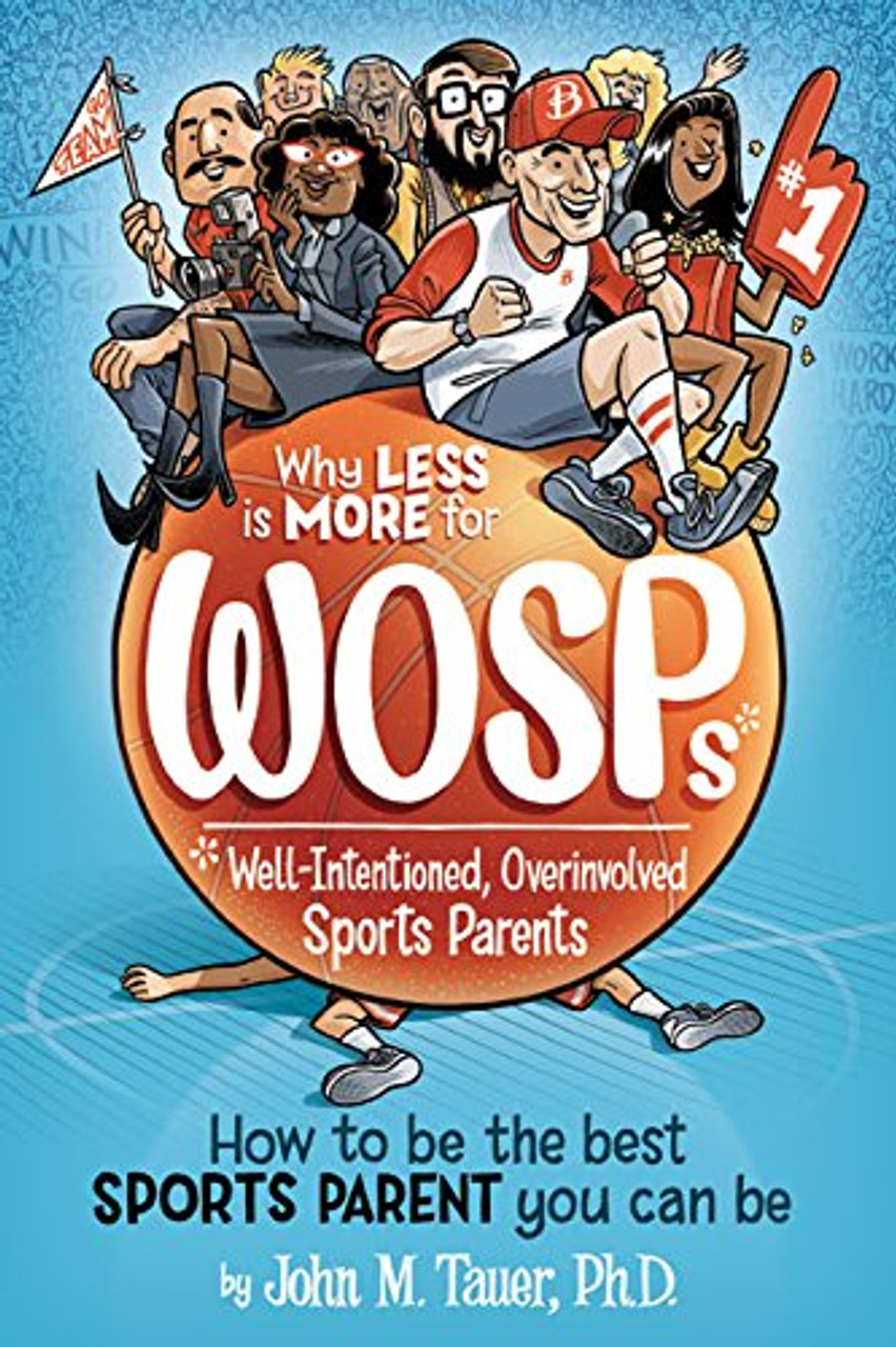 Why Less Is More for WOSPs (Well-Intentioned  Overinvolved Sports Parents)