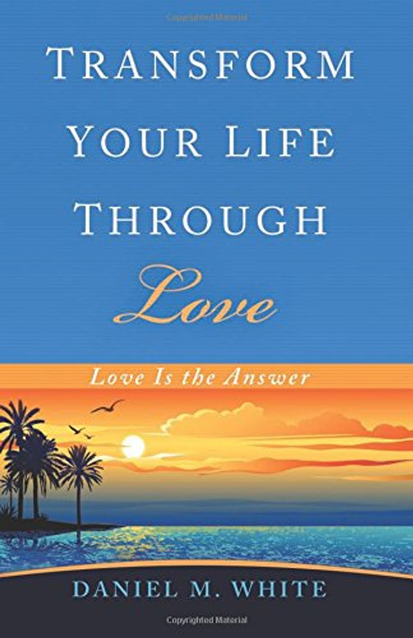Transform Your Life Through Love