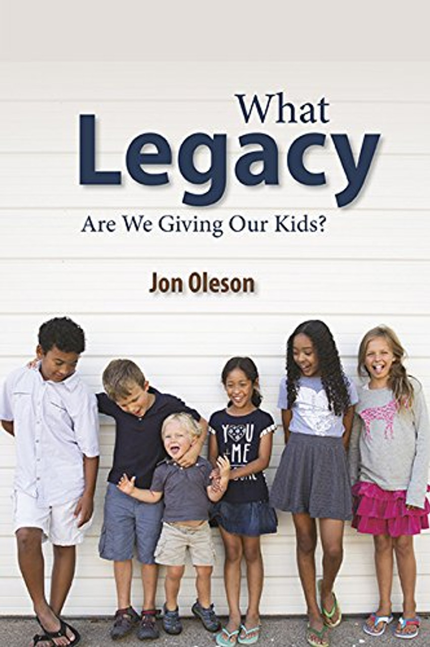 What Legacy Are We Giving Our Kids?
