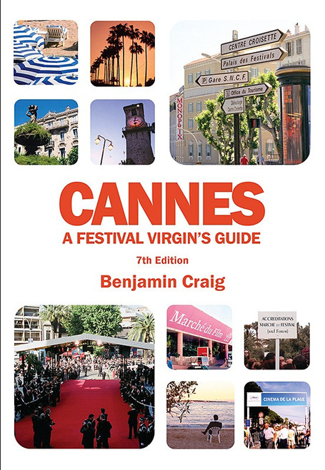 Cannes – A Festival Virgin's Guide (7th Edition)
