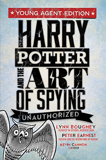 Harry Potter and the Art of Spying: Young Agent Edition