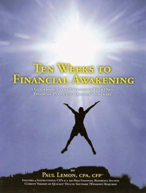 Ten Weeks to Financial Awakening: A Guidebook to the Creation of Your Own Financial Plan Using Quicken?