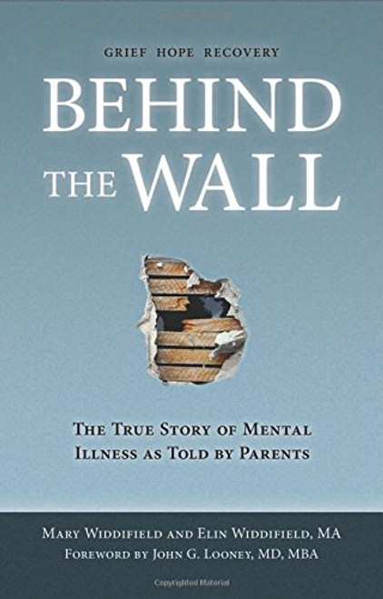 Behind the Wall: The True Story of Mental Illness as Told by Parents