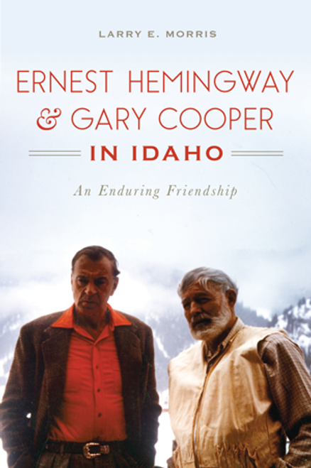 Ernest Hemingway and Gary Cooper in Idaho: An Enduring Friendship