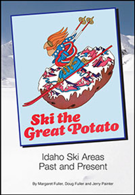 Ski the Great Potato: Idaho Ski Areas Past and Present