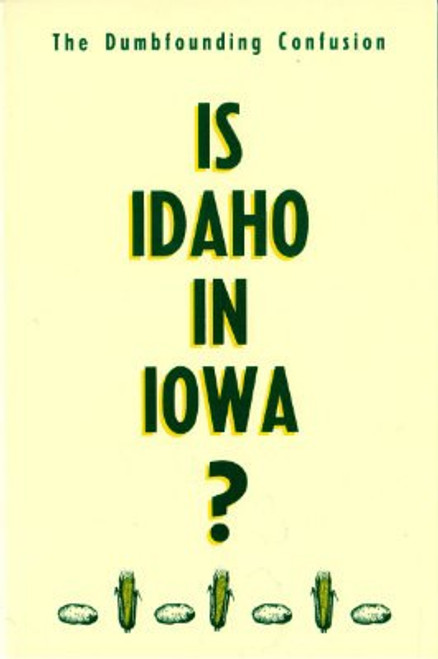 Is Idaho In Iowa? The Dumbfounding Confusion