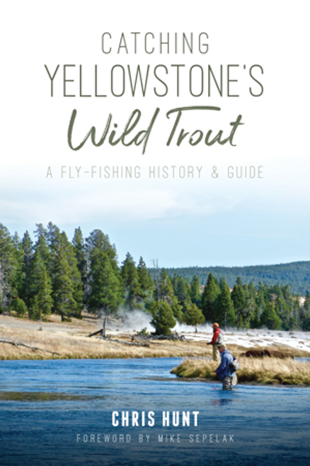 Catching Yellowstone's Wild Trout: A Fly-fishing History and Guide