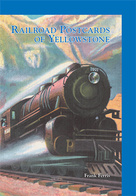 Railroad Postcards of Yellowstone: Stunning artwork promoted Yellowstone vacations via train at the turn of the 20th Century.