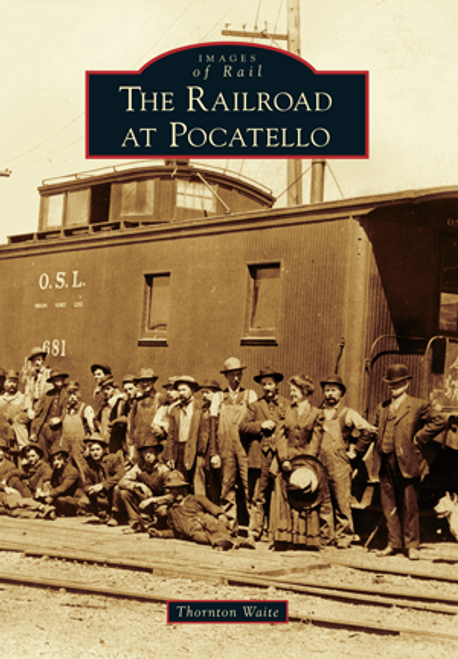 Images of Rail: The Railroad at Pocatello