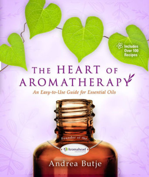 The Heart of Aromather: An Easy-to-Use Guide for Essential Oils