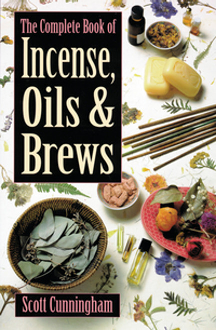 The Complete Book of Incense, Oils, and Brews by Scott Cunningham