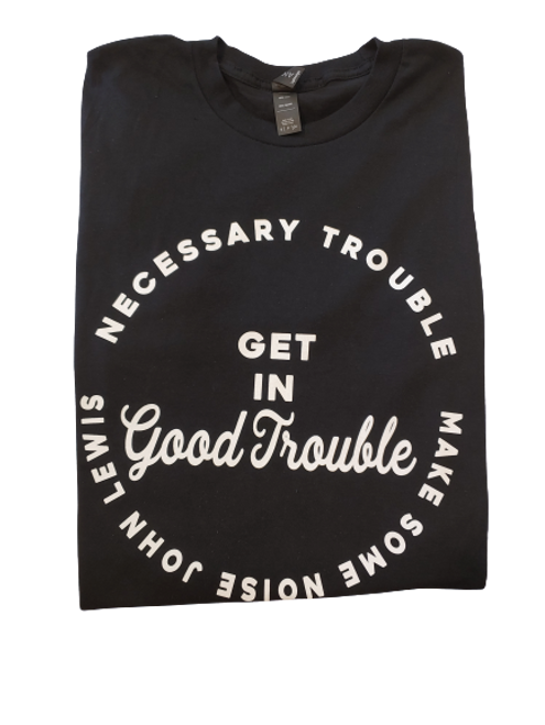 Get In Good Trouble. 100% Cotton - Lightweight.