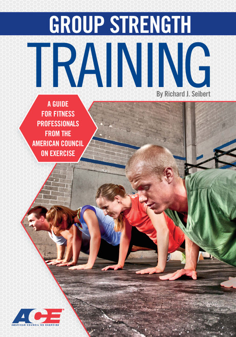 Group Strength Training: A Guide for Fitness Professionals from the American Council on Exercise (2nd Edition)