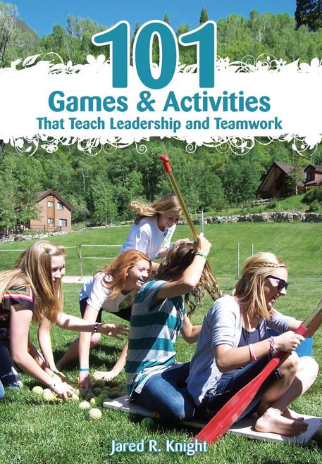 101 Games & Activities That Teach Leadership and Teamwork