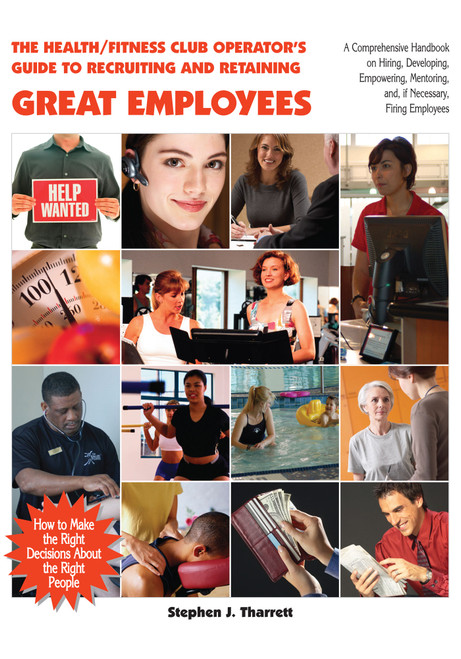 The Health/Fitness Club Operator`s Guide to Recruiting and Retaining Great Employees