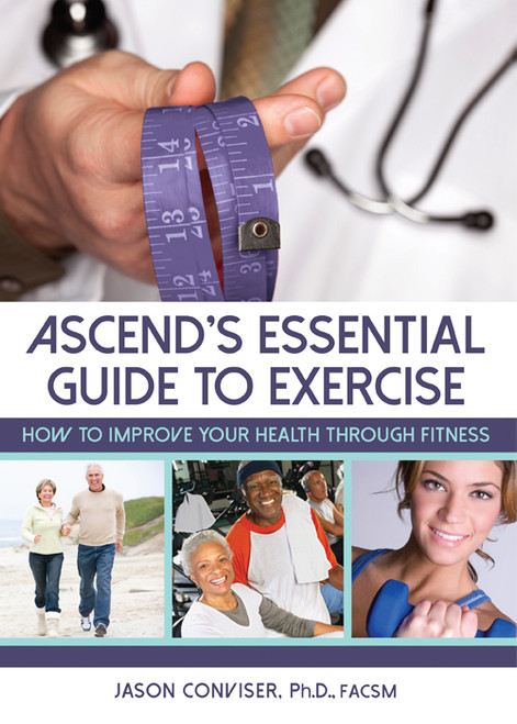 ASCEND's Essential Guide to Exercise: How to Improve Your Health Through Fitness
