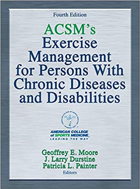 ACSM's Exercise Management for Persons With Chronic Diseases and Disabilities (Fourth Edition)