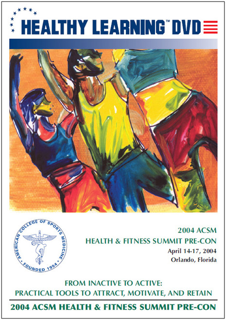2004 ACSM Health & Fitness Summit Pre-Con-From Inactive to Active: Practical Tools to Attract, Motivate, and Retain