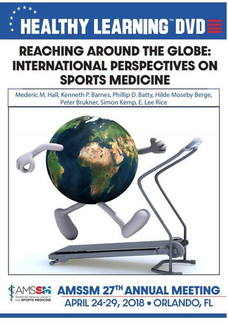 REACHING AROUND THE GLOBE: INTERNATIONAL PERSPECTIVES ON SPORTS MEDICINE
