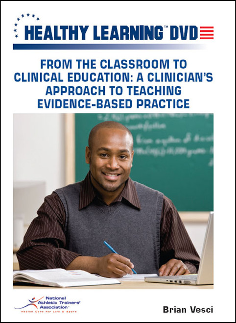 From the Classroom to Clinical Education: A Clinician's Approach to Teaching Evidence- Based Practice