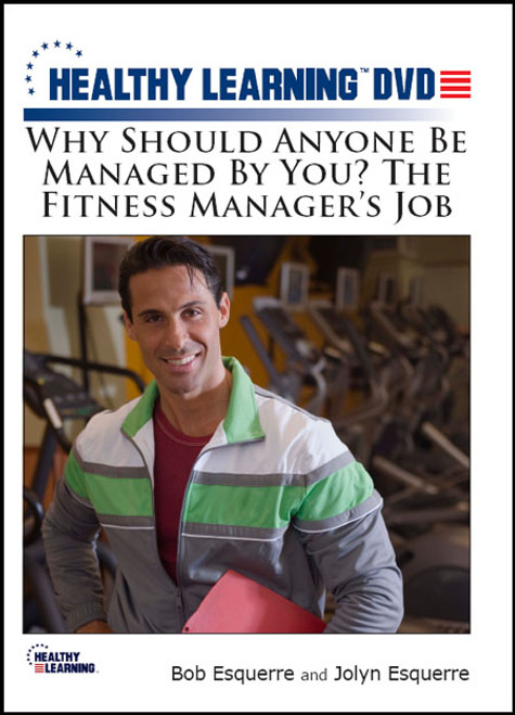 Why Should Anyone Be Managed By You? The Fitness Manager's Job