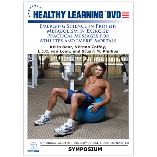 "Emerging Science in Protein Metabolism in Exercise: Practical Messages for Athletes and ""Mere"" Mortals"