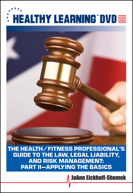 The Health/Fitness Professional`s Guide to the Law, Legal Liability, and Risk Management: Part II-Applying the Basics