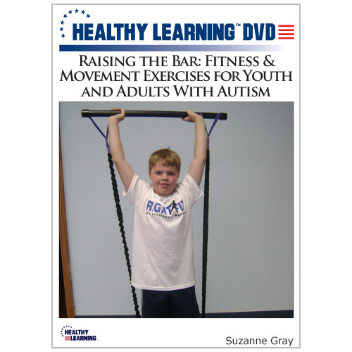 Raising the Bar: Fitness & Movement Exercises for Youth and Adults With Autism