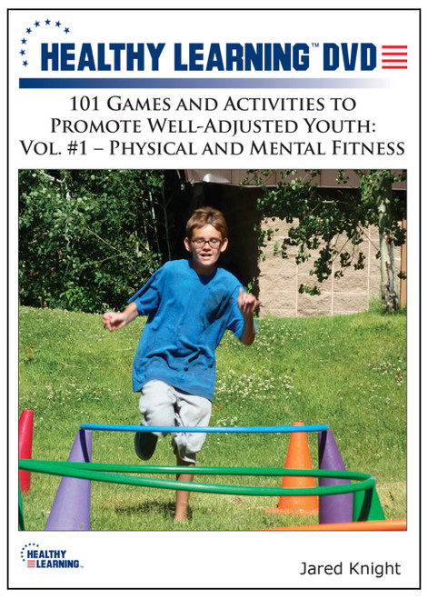 101 Games and Activities to Promote Well-Adjusted Youth: Vol #1-Physical and Mental Fitness
