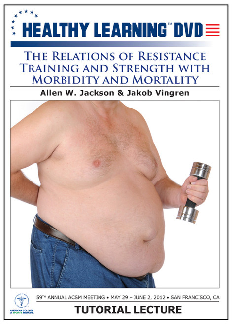 The Relations of Resistance Training and Strength with Morbidity and Mortality