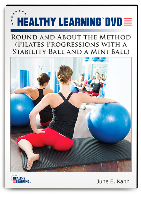 Round and About the Method (Pilates Progressions with a Stability Ball and a Mini Ball)