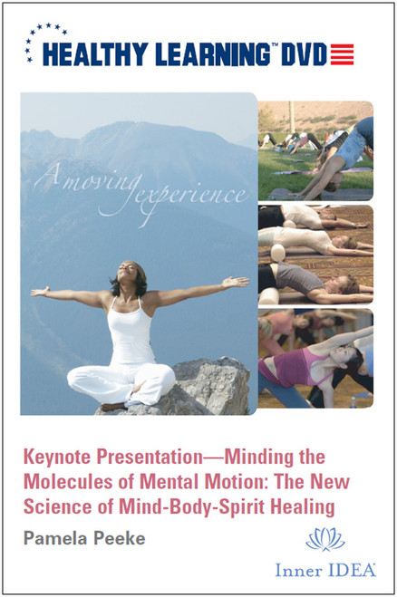 Keynote Presentation-Minding the Molecules of Mental Motion: The New Science of Mind-Body-Spirit Healing