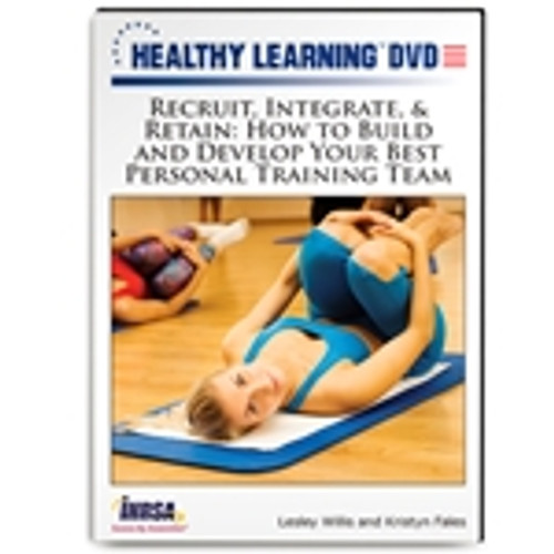 Recruit, Integrate, & Retain: How to Build and Develop Your Best Personal Training Team