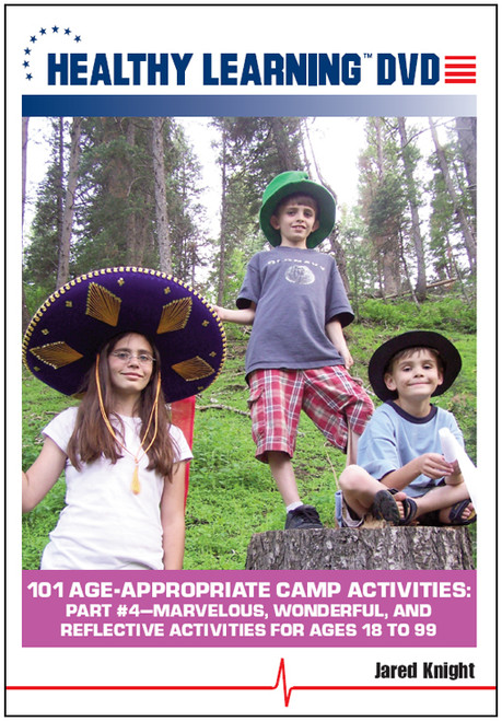 101 Age-Appropriate Camp Activities: Part #4-Marvelous, Wonderful, and Reflective Activities for Ages 18 to 99