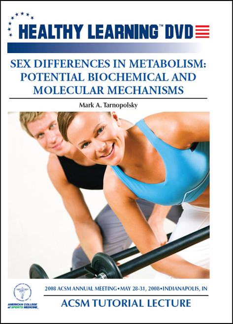 ACSM Tutorial Lecture-Sex Differences in Metabolism: Potential Biochemical and Molecular Mechanisms