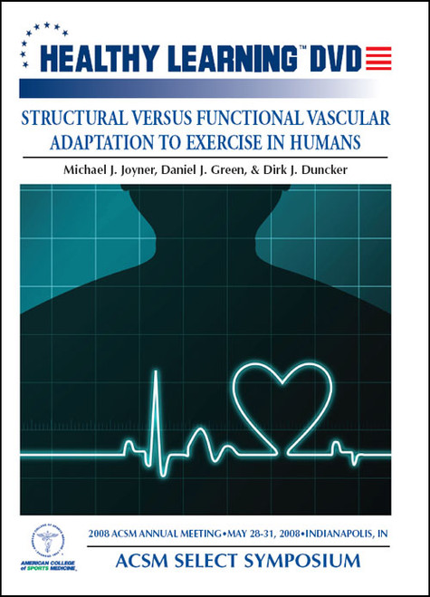 2008 ACSM Annual Meeting - Select Symposium - Structural Versus Functional Vascular Adaptation to Exercise in Humans