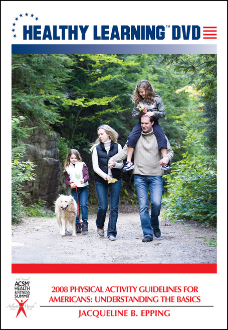 2008 Physical Activity Guidelines for Americans: Understanding the Basics