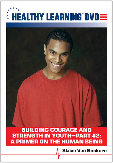Building Courage and Strength in Youth-Part #2: A Primer on the Human Being