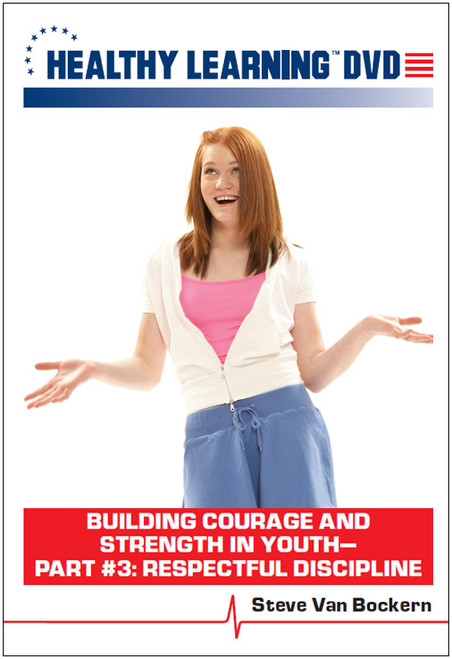 Building Courage and Strength in Youth-Part #3: Respectful Discipline