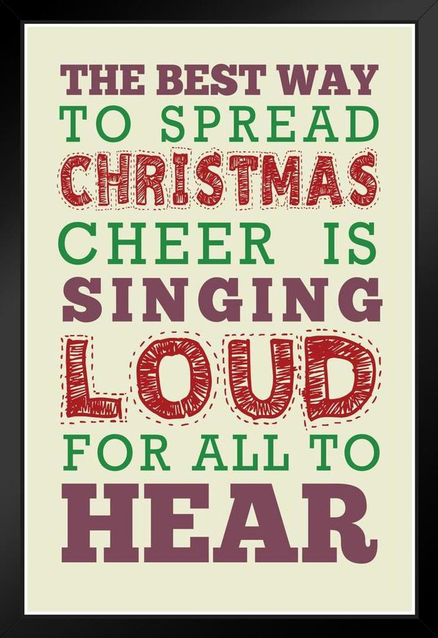 The Best Way To Spread Christmas Cheer.The Best Way To Spread Christmas Cheer Quote Framed Poster 14x20 Inch