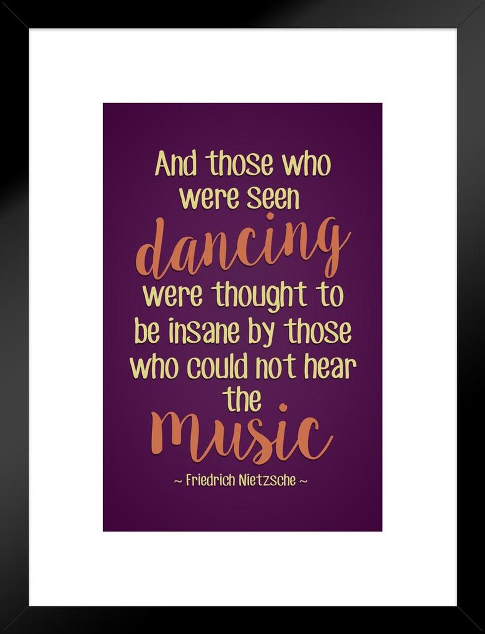 Friedrich Nietzsche And Those Who Were Seen Dancing Were Thought