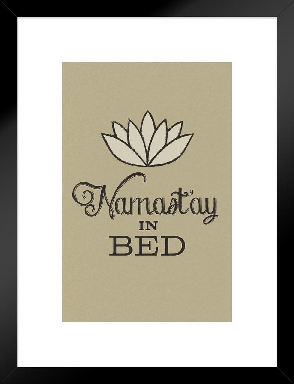 Namastay In Bed Tan Matted Framed Wall Art Print 20x26 Inch