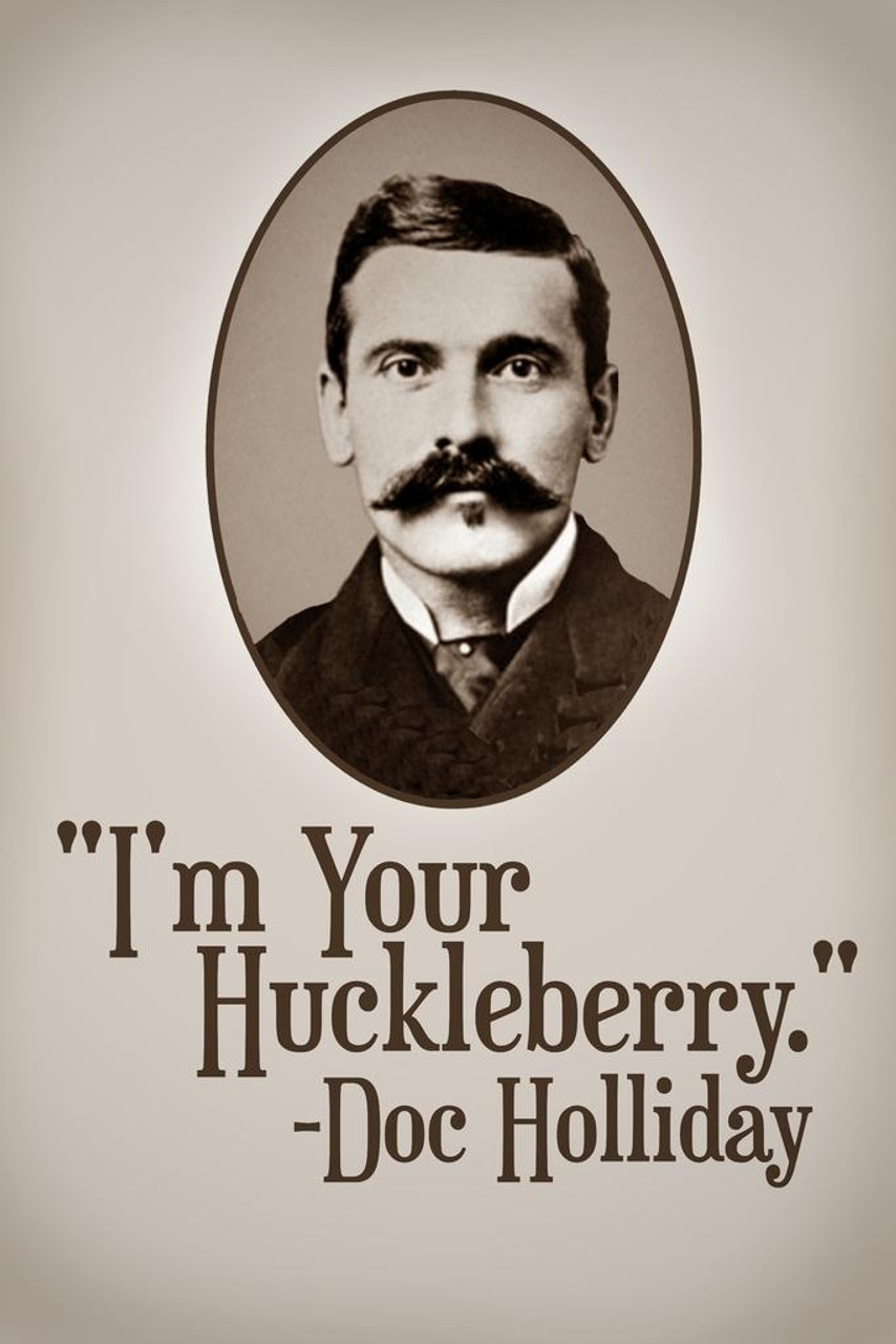 Im Your Huckleberry Doc Holliday Quote Poster 24x36 Inch