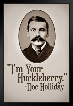 Im Your Huckleberry Doc Holliday Quote Poster 24x36 Inch ...