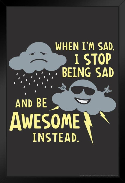 When Im Sad I Stop Being Sad And Be Awesome Instead Humor Art Print Stand or Hang Wood Frame Display Poster Print 9x13