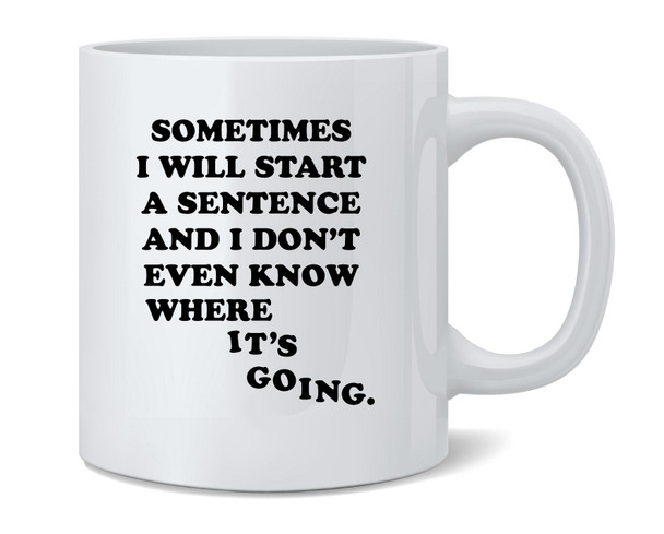 Sometimes Ill Start A Sentence Funny Quote Ceramic Coffee Mug Tea Cup Fun Novelty Gift 12 oz