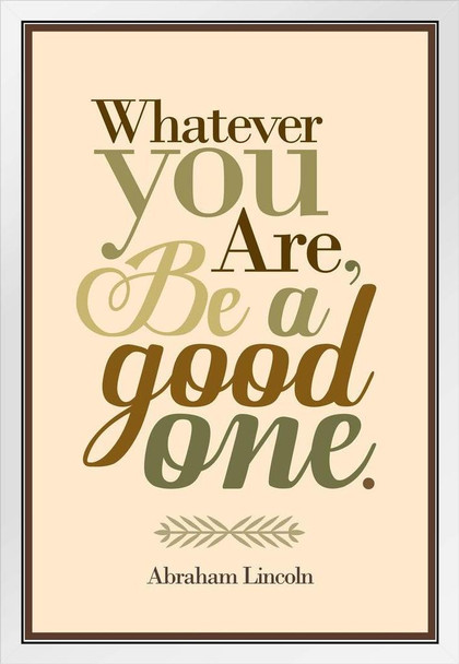 Whatever You Are Be A Good One Abraham Lincoln Brown White Wood Framed Poster 14x20